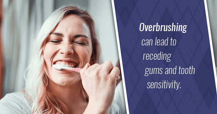 Overbrushing can lead to receding gums and tooth sensitivity.