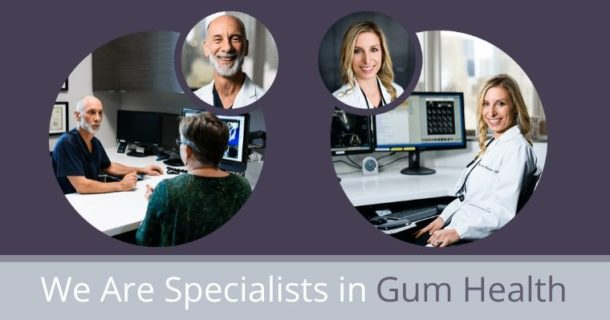 We Are Specialists in Gum Health